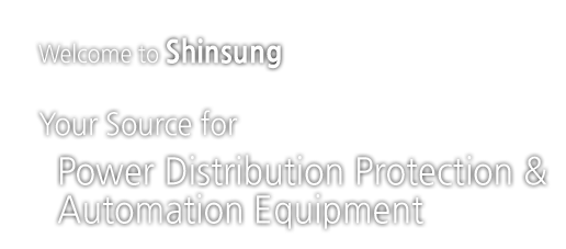 Welcome to Shinsung. Power Distribution Protection & Automation Equipment
